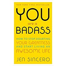 By Jen Sincero You are a Badass: How to Stop Doubting Your Greatness and Start Living an Awesome Life (1st Edition)
