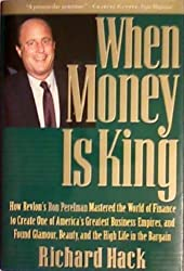 When Money Is King: How Revlon's Ron Perelman Mastered the World of Finance to Create One of America's Greatest Business Empires, and Found Glamour, Beauty, and the High