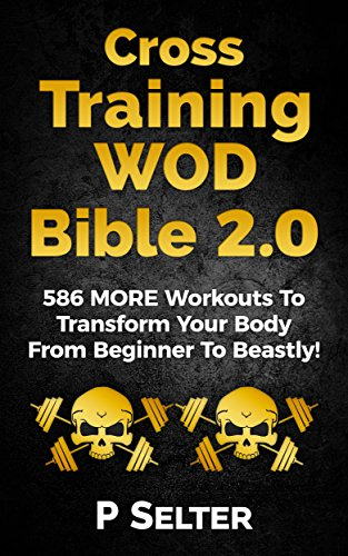 cross-training-wod-bible-20-586-more-workouts-to-transform-your-body-from-beginner-to-beastly-bodywe