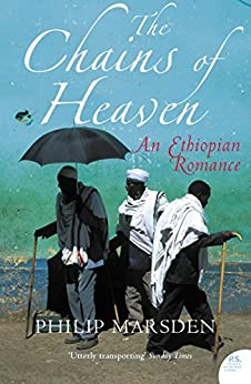 The Chains of Heaven: An Ethiopian Romance by [Marsden, Philip]