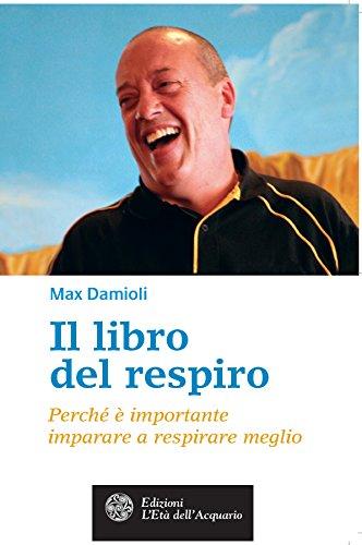 Il libro del respiro: Perché è importante imparare a respirare meglio (Salute&benessere) (Italian Edition)