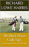 40 Must Have Golf Tips: Your Best Golf is Only a Tee Time Away
