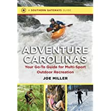 Adventure Carolinas: Your Go-To Guide for Multi-Sport Outdoor Recreation (Southern Gateways Guides) by Joe Miller (2014-05-12)
