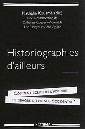 Historiographies d'ailleurs. Comment crit-on l'Histoire en dehors du monde occidental ?