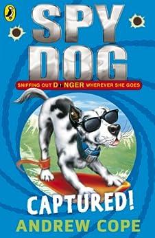 Spy Dog: Captured! (Spy Dog Series Book 2) by [Cope, Andrew]