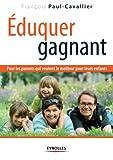 Eduquer gagnant: Pour les parents qui veulent le meilleur pour leurs enfants (ED ORGANISATION) (French Edition)