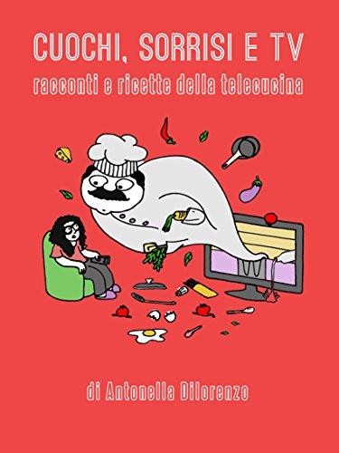 Cuochi Sorrisi E Tv Racconti E Ricette Della Telecucina Pdf Epub