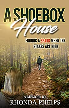A Shoebox House: Finding a Spark When the Stakes are High (English Edition) di [Phelps, Rhonda]