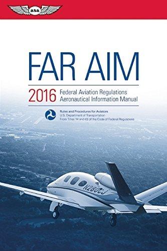 FAR/AIM 2016: Federal Aviation Regulations/Aeronautical Information Manual (FAR/AIM series) by Federal Aviation Administration (FAA)/Aviation Supplies & Academics (ASA) (2015-07-01)