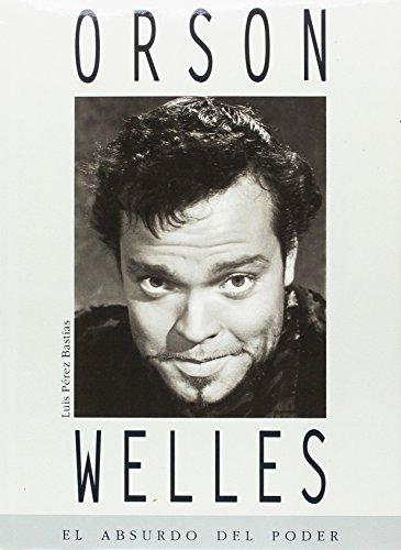 Descargar Libro Orson Welles El Absurdo Del Poder de Luis Perez Bastias