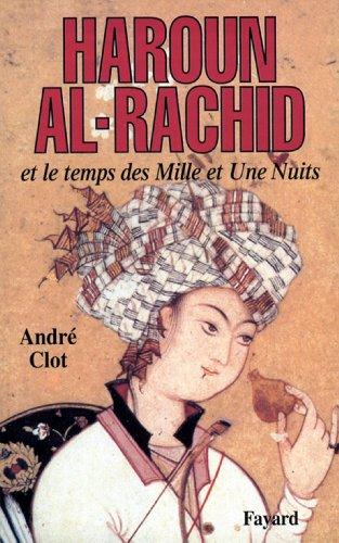 Haroun al-Rachid : Et le temps des Mille et Une Nuits (Biographies Historiques)