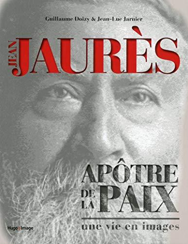 Jean Jaurès - Apôtre de la paix par Guillaume Doizy, Jean-luc Jarnier
