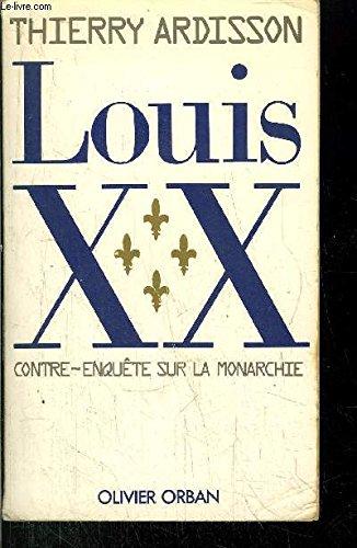 Louis XX : contre-enquete sur la monarchie