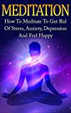 Image de Meditation: How To Meditate To Get Rid Of Stress, Anxiety, Depression And Feel Happy (English Edition)