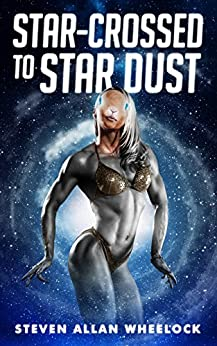 Star-crossed to Star Dust (English Edition) di [Wheelock, Steven]
