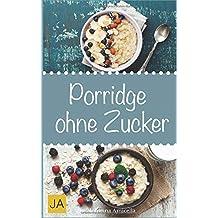 Porridge ohne Zucker: Einfache Rezepte für ein gesundes Frühstück voller Energie. Lernen Sie Tipps und Tricks zu Oatmeal und Haferbrei