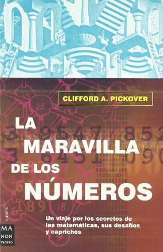 La Maravilla de Los Numeros por Clifford A Pickover