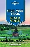 Lonely Planet Civil War Trail Road Trips - Lonely Planet, Amy C. Balfour, Michael Grosberg, Adam Karlin, Kevin Raub, Adam Skolnick, Regis St. Louis, Karla Zimmerman
