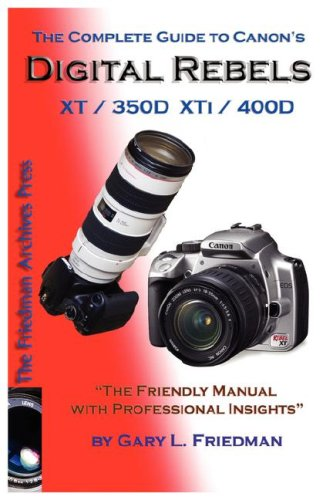 The Complete Guide to Canon's Digital Rebels XT/XTI/350d/400d Canon Rebel Xt Xti