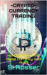 Cryptocurrency Trading: How to profit in the Digital Currency Gold Rush
