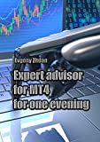 Expert advisor for MT4 for one evening (English Edition)