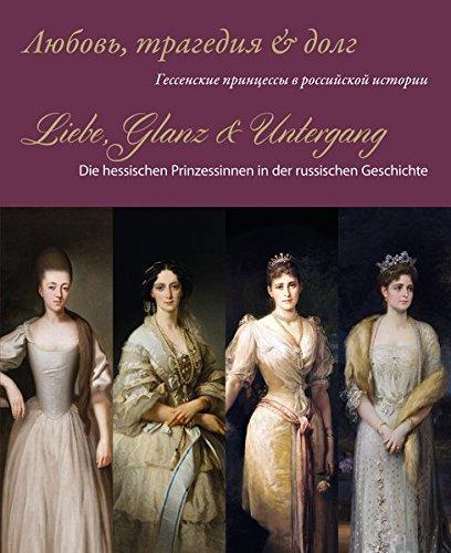 Liebe, Glanz & Untergang: Die hessischen Prinzessinnen in der russischen Geschichte