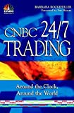 CNBC 24/7 Trading: Around the Clock, Around the World (Cnbc Profit from It Series)