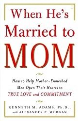 WHEN HE'S MARRIED TO MOM: HOW TO HELP MOTHER-ENMESHED MEN OPEN THEIR HEARTS TO TRUE LOVE AND COMMITMENT BY (ADAMS, KENNETH M.)[FIRESIDE BOOKS]JAN-1900