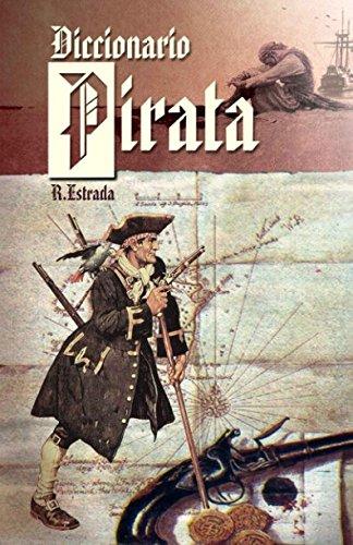 Diccionario Pirata: Recopilación de piratas famosos y términos náuticos. por Rafael Estrada