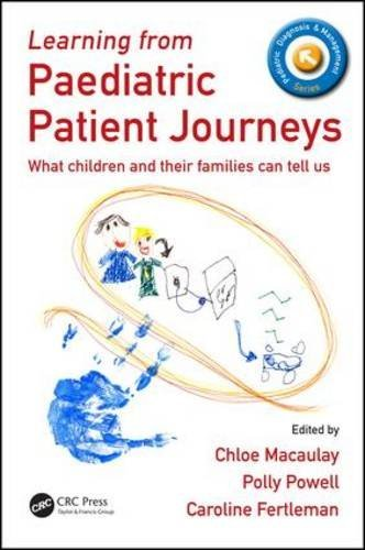 Learning from Paediatric Patient Journeys: What Children and Their Families Can Tell Us (Pediatric Diagnosis and Management) (2016-07-29)