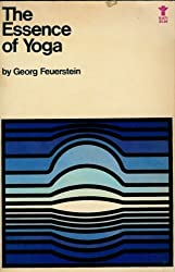 The Essence of Yoga: A Contribution to the Psychohistory of Indian Civilization by Georg Feuerstein (1976-06-05)