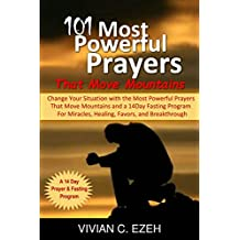 101 Most Powerful Prayers that Move Mountains: Change your Situation with the Most Powerful Prayers: 14 Day Fasting and Prayer Programme for Miracles, ... and Breakthrough (English Edition)