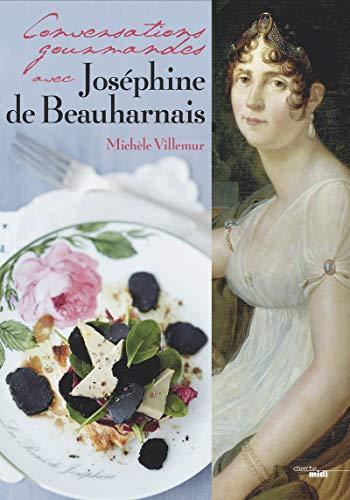 Conversations gourmandes avec Joséphine de Beauharnais par Michele VILLEMUR