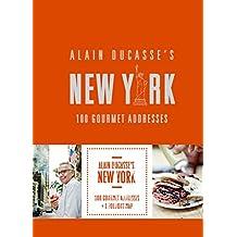 Alain Ducasse's New York: 100 Gourmet Addresses