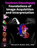 Transthoracic Echocardiography: Foundations of Image Acquisition and Interpretation