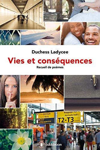 Vies et conséquences: Recueil de poèmes romantiques par Duchess Ladycee