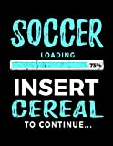 Soccer Loading 75% Insert Cereal To Continue: Soccer Doodle Sketch Book - Dartan Creations, Maggie Rhodes