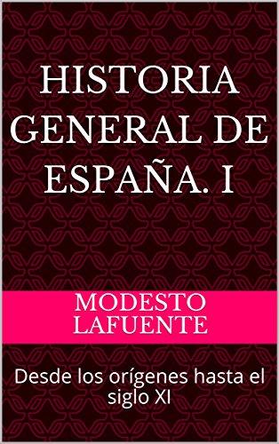 Historia general de España. I: Desde los orígenes hasta el siglo XI (Historia general de España. Lafuente nº 1) (Spanish Edition)