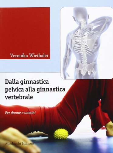 Dalla ginnastica pelvica alla ginnastiva vertebrale. Per donne e uomini. Ediz. illustrata. Con DVD
