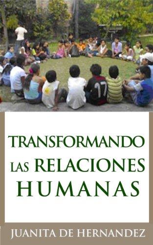 Transformando las Relaciones Humanas:Una Guía para la Resolución de Conflictos por Juanita Hernandez