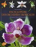 Encyclopédie des orchidées tropicales : 1200 espèces, plus de 1000 photographies