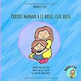 Parfois Maman a le droit, elle aussi (Maman et Fille): Un livre pour aider à expliquer aux enfants que maman a des sentiments et des besoins tout aussi importants (French kids Book)