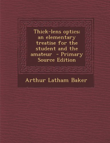 Thick-Lens Optics; An Elementary Treatise for the Student and the Amateur