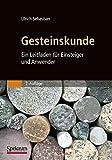 Gesteinskunde: Ein Leitfaden für Einsteiger und Anwender - Ulrich Sebastian