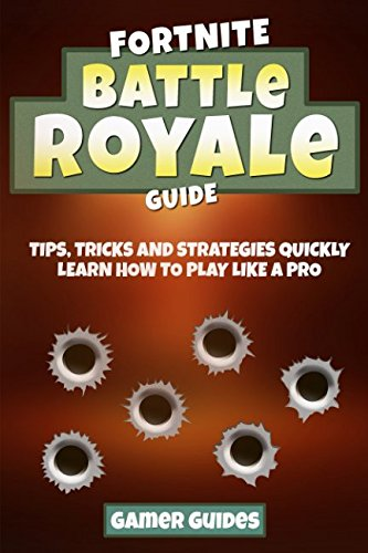 Fortnite Battle Royale Guide: Tips, Tricks and Strategies to Quickly Learn How to Play Like a Pro (PC, Xbox one, PS4) por Gamer Guides