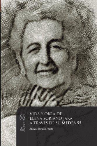 VIDA Y OBRA DE ELENA SORIANO JARA A TRAVÉS DE SU MEDEA 55 (Benilde Narrativa) por Marcos Roman Prieto