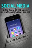 Social Media: How To Market Your Business On Social Media: Volume 2 (Market Your Business on Social Media, Internet Marketing, Selling On a Blog, Blogging, Make Money Blogging, Dropshipping)