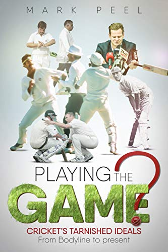Playing the Game?: Cricket's Tarnished Ideals from Bodyline to the Present (English Edition) por Mark Peel