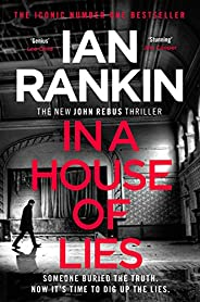In a House of Lies: The Brand New Rebus Thriller – the No.1 Bestseller (A Rebus Novel Book 22) (English Editio