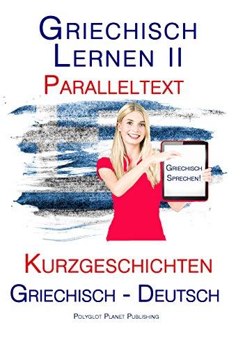 Griechisch Lernen II: Paralleltext - Kurzgeschichten (Griechisch - Deutsch)